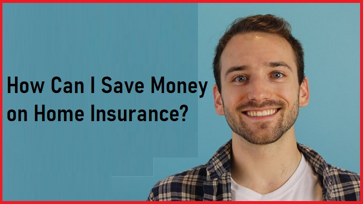 How Can I Save Money on Home Insurance?
