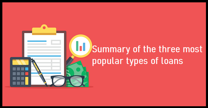 Summary of the three most popular types of loans